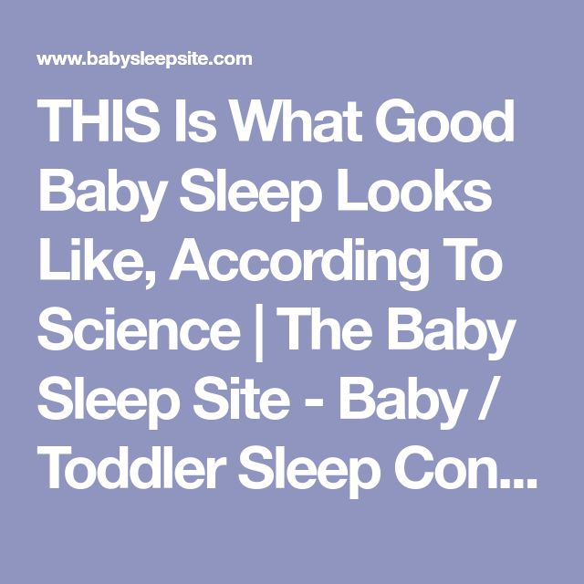 THIS Is What Good Baby Sleep Looks Like, According To Science | The Baby Sleep Site - Baby / Toddler Sleep Consultants