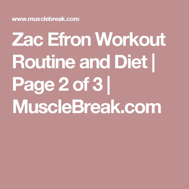 Zac Efron Workout Routine and Diet | Page 2 of 3 | MuscleBreak.com