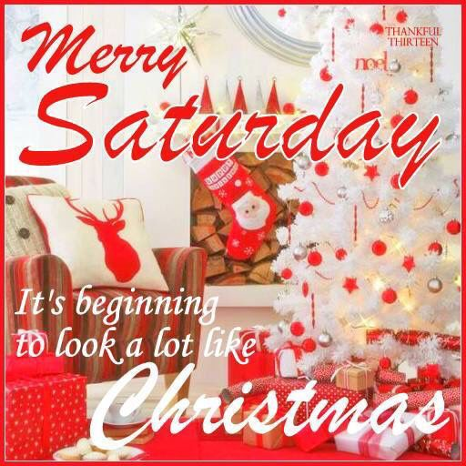 Merry Saturday, It's Beginning To Look Alot Like Christmas. FB 12/17/2016