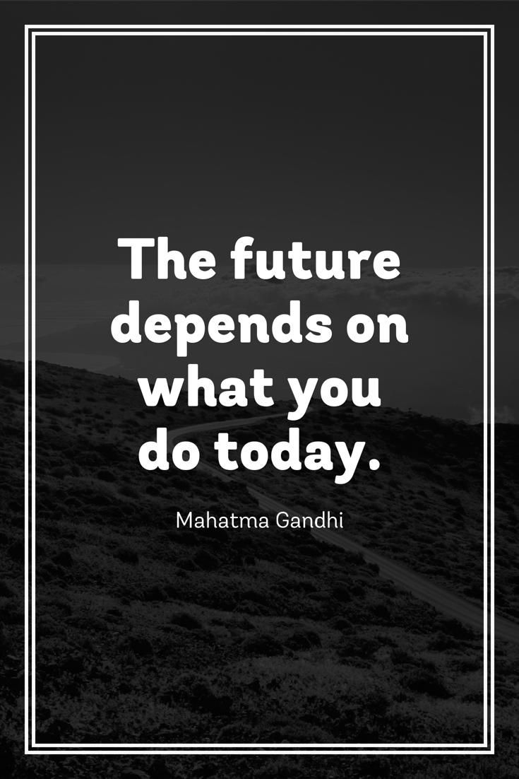 The Future Depends On What You Do Today  Mahatma Gandhi #motivationmonday