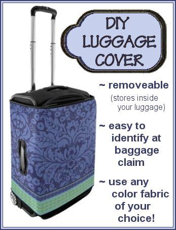 DIY: Luggage Cover ~ saw this picture and I know I can make this and what fun!  Choose a fabric, add binding, use velcro closure ~ wa-la!  I love the part that it's removeable (overlapped at handle), so not to destroy the original luggage.  NICE!