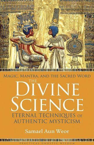 Divine Science: Magic, Mantra and the Sacred Word by Samael Aun Weor