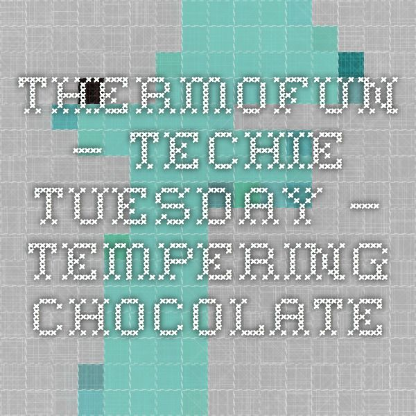 ThermoFun – Techie Tuesday – Tempering Chocolate