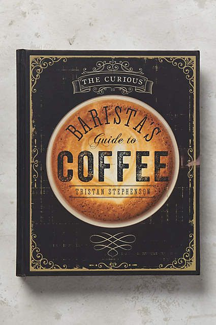 The Curious Barista's Guide To Coffee - anthropologie.com