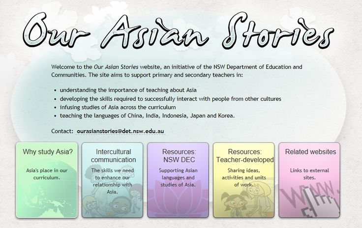 Welcome to the Our Asian Stories website, an initiative of the NSW Department of Education and Communities. The site aims to support primary and secondary teachers in: •understanding the importance of teaching about Asia •developing the skills required to successfully interact with people from other cultures •infusing studies of Asia across the curriculum •teaching the languages of China, India, Indonesia, Japan and Korea.