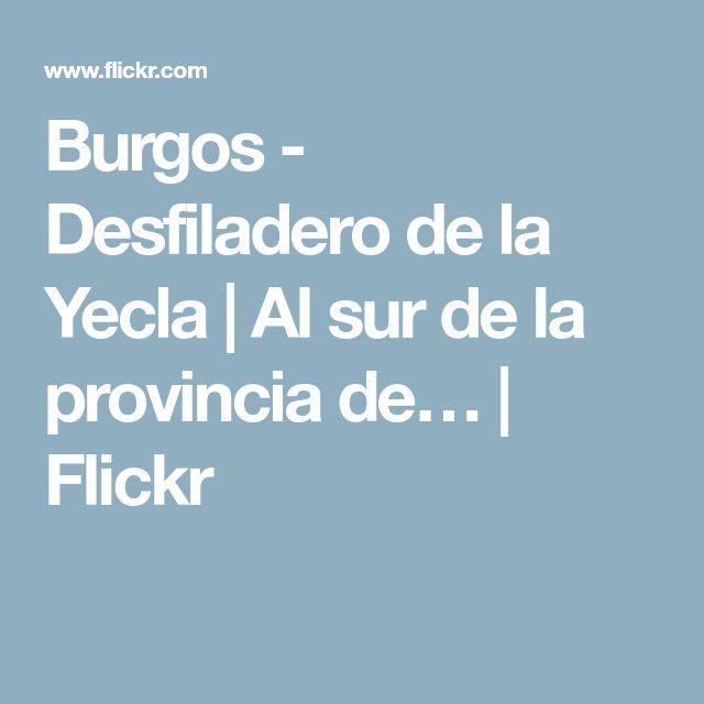 Burgos - Desfiladero de la Yecla | Al sur de la provincia de… | Flickr