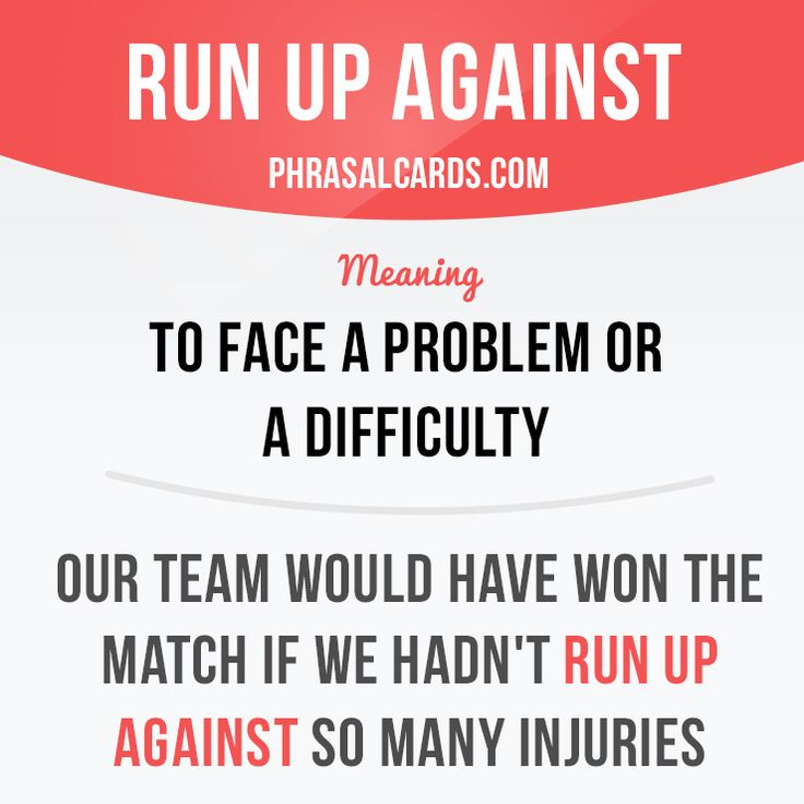 """""""Run up against"""" means """"to face a problem or a difficulty"""".  Example: Our team would have won the match if we hadn't run up against so many injuries.  Want to learn English? Choose your topic here: learzing.com  #phrasalverb #phrasalverbs #phrasal #verb #verbs #phrase #phrases #expression #expressions #english #englishlanguage #learnenglish #studyenglish #language #vocabulary #dictionary #grammar #efl #esl #tesl #tefl #toefl #ielts #englishlearning #vocab #wordoftheday #phraseoftheday"""