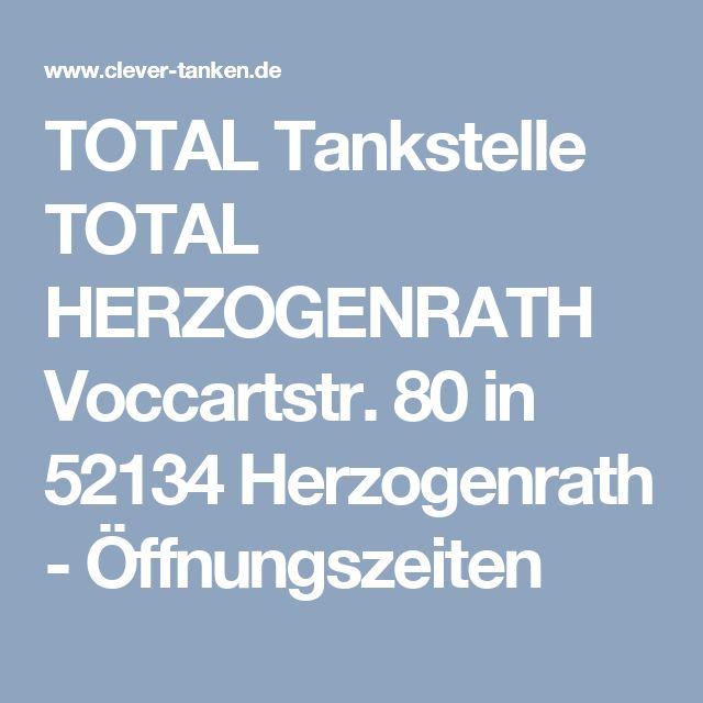 TOTAL Tankstelle TOTAL HERZOGENRATH Voccartstr. 80 in 52134 Herzogenrath - Öffnungszeiten