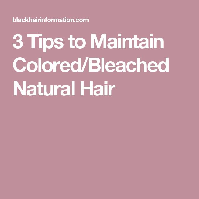 3 Tips to Maintain Colored/Bleached Natural Hair