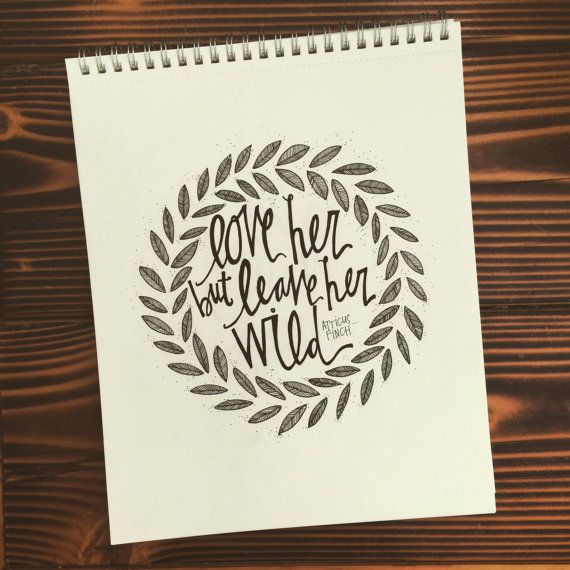 Love her but leave her wild, To Kill a Mockingbird Quote, Atticus Finch Quote, Handlettered 8x10 Quote and Print