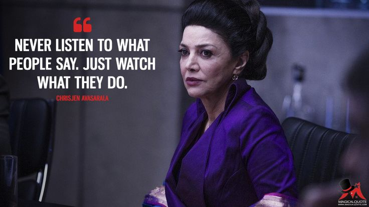 Chrisjen Avasarala: Never listen to what people say. Just watch what they do.  More on: http://www.magicalquote.com/series/the-expanse/ #ChrisjenAvasarala #TheExpanse