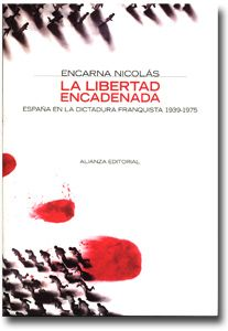 La libertad encadenada : España en la dictadura franquista, 1939-1975 / Encarna Nicolás.-- Madrid : Alianza, D.L. 2005. Signatura: HE.083 / NIC / lib