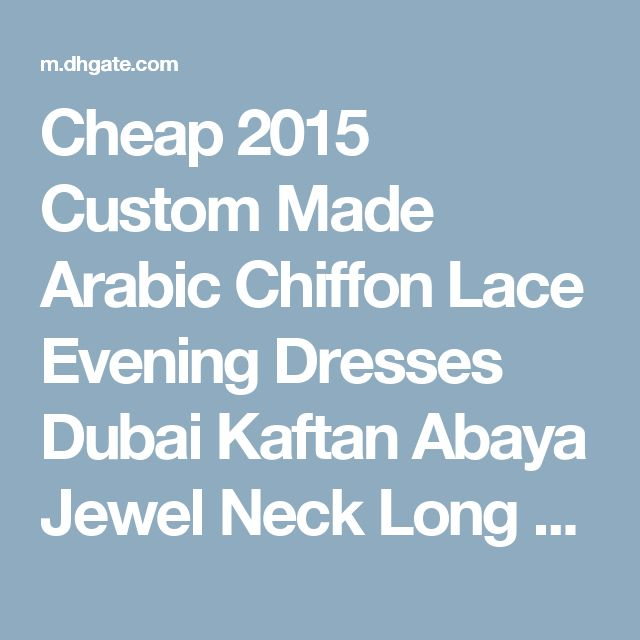 Cheap 2015 Custom Made Arabic Chiffon Lace Evening Dresses Dubai Kaftan Abaya Jewel Neck Long Sleeve Plus Size Formal Evening Gown As Low As $80.41, Also Buy Plus Size Evening Dress Plus Size Evening Dresses Uk From Gumingzi1| Dhgate Mobile