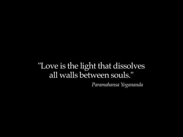 "❤ ""Love is the light that dissolves all walls between souls"" -Paramahansa Yogananda"