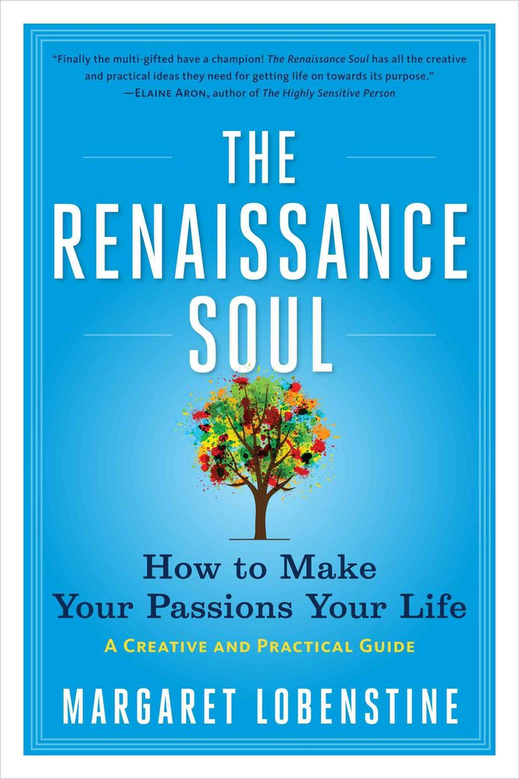 The Renaissance Soul: How To Make Your Passions Your Life  A Creative And  Practical