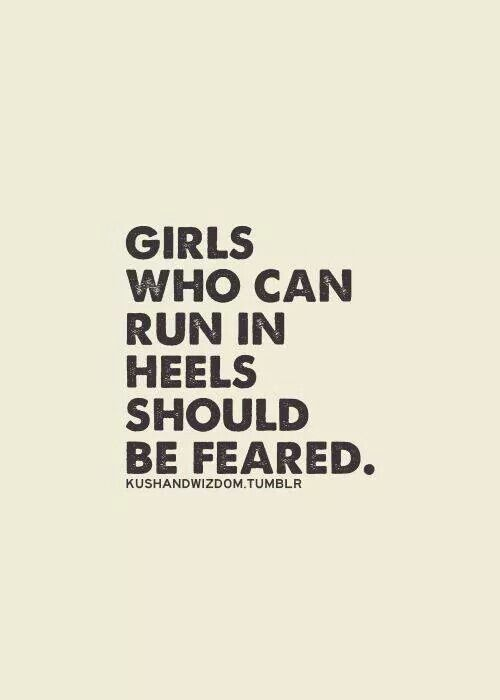 """Girls who can run in heels should be feared"" 