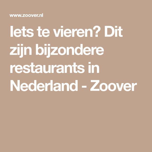 Iets te vieren? Dit zijn bijzondere restaurants in Nederland - Zoover