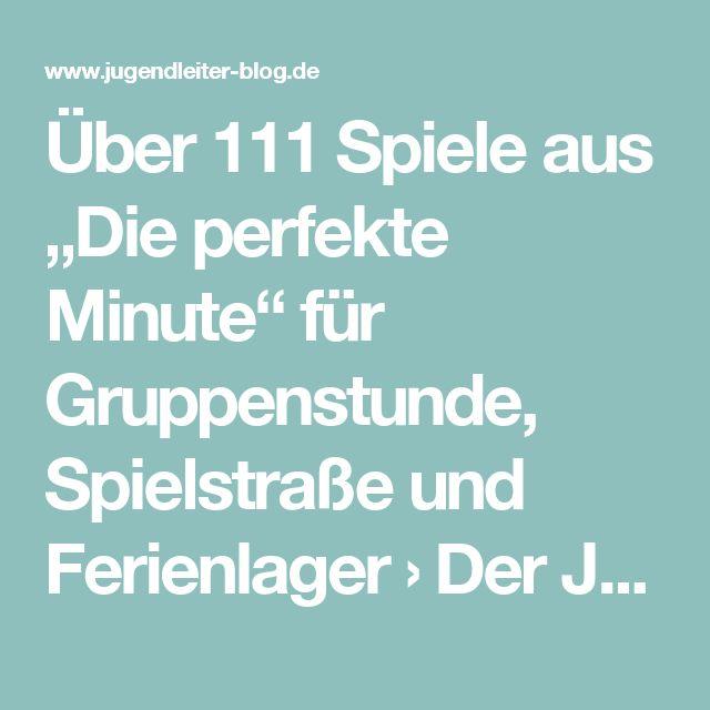 """Über 111 Spiele aus """"Die perfekte Minute"""" für Gruppenstunde, Spielstraße und Ferienlager › Der Jugendleiter-Blog"""