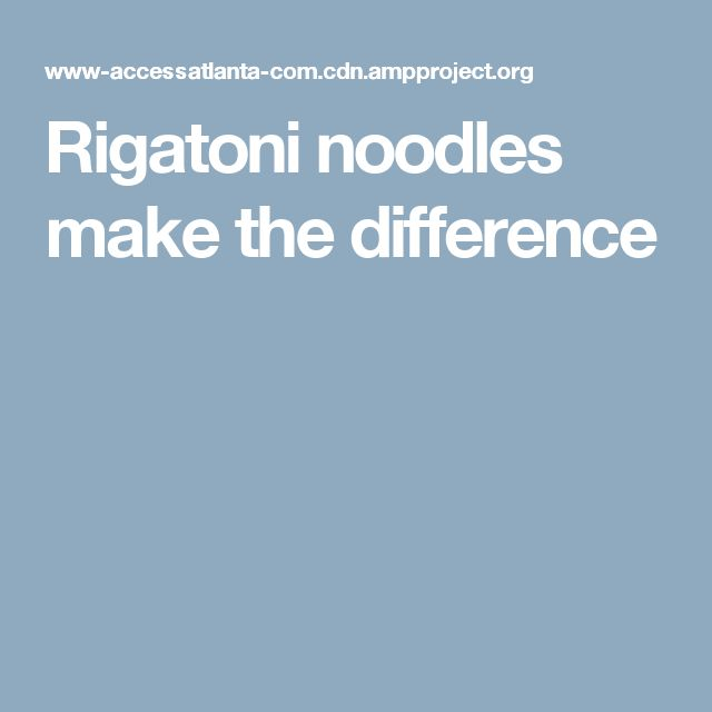 Rigatoni noodles make the difference