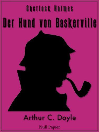 Arthur Conan Doyle: Sherlock Holmes und Der Hund von Baskerville - Vollständige & Illustrierte Fassung