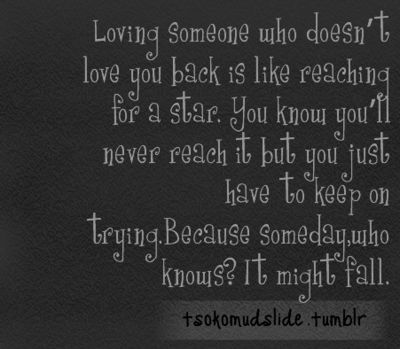 """Loving someone who doesn't love you back is like reaching ..."