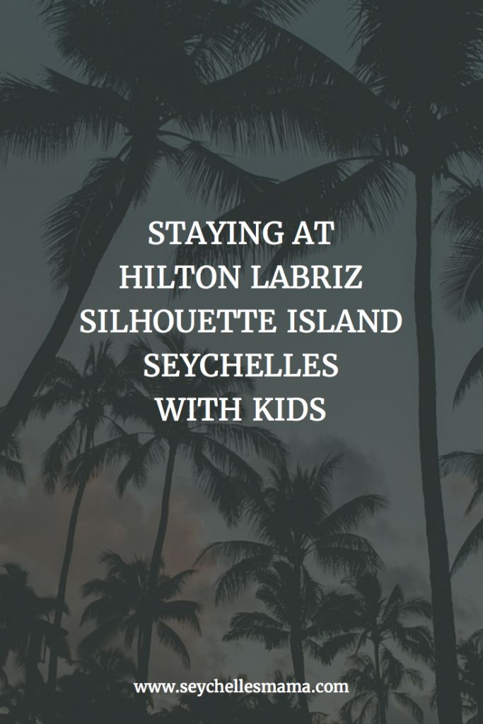 Staying at the Hilton Labriz hotel on Silhouette island, Seychelles with the kids.