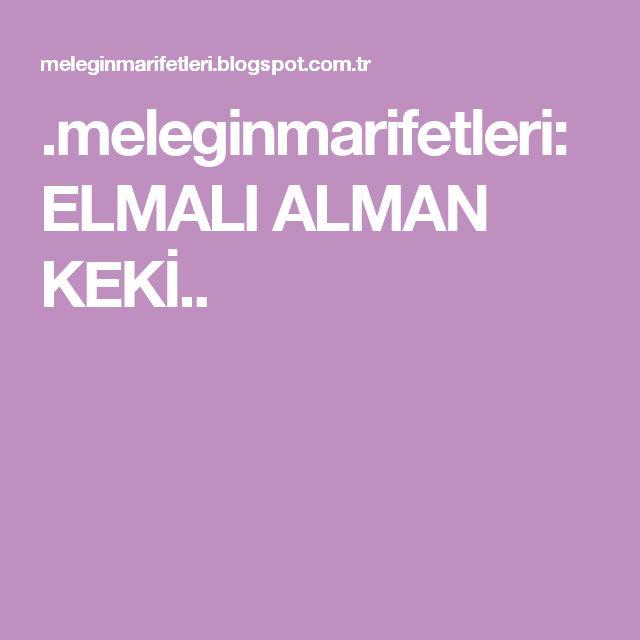 .meleginmarifetleri: ELMALI ALMAN KEKİ..