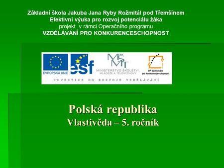 Základní škola Jakuba Jana Ryby Rožmitál pod Třemšínem Efektivní výuka pro rozvoj potenciálu žáka projekt v rámci Operačního programu VZDĚLÁVÁNÍ PRO KONKURENCESCHOPNOST.