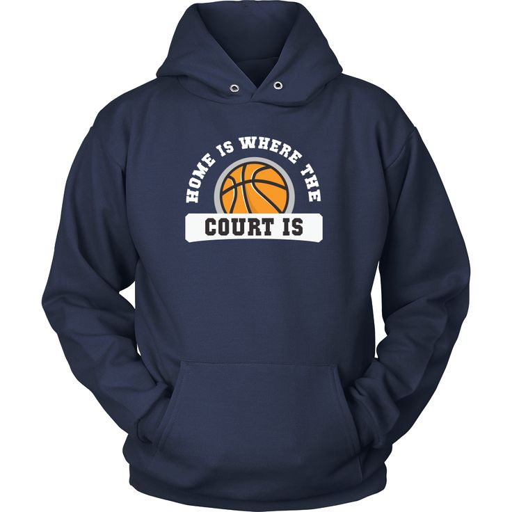 Home is where the court is Basketball T-Shirt Hoodie