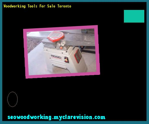 Woodworking Tools For Sale Toronto 141034 - Woodworking Plans and Projects!