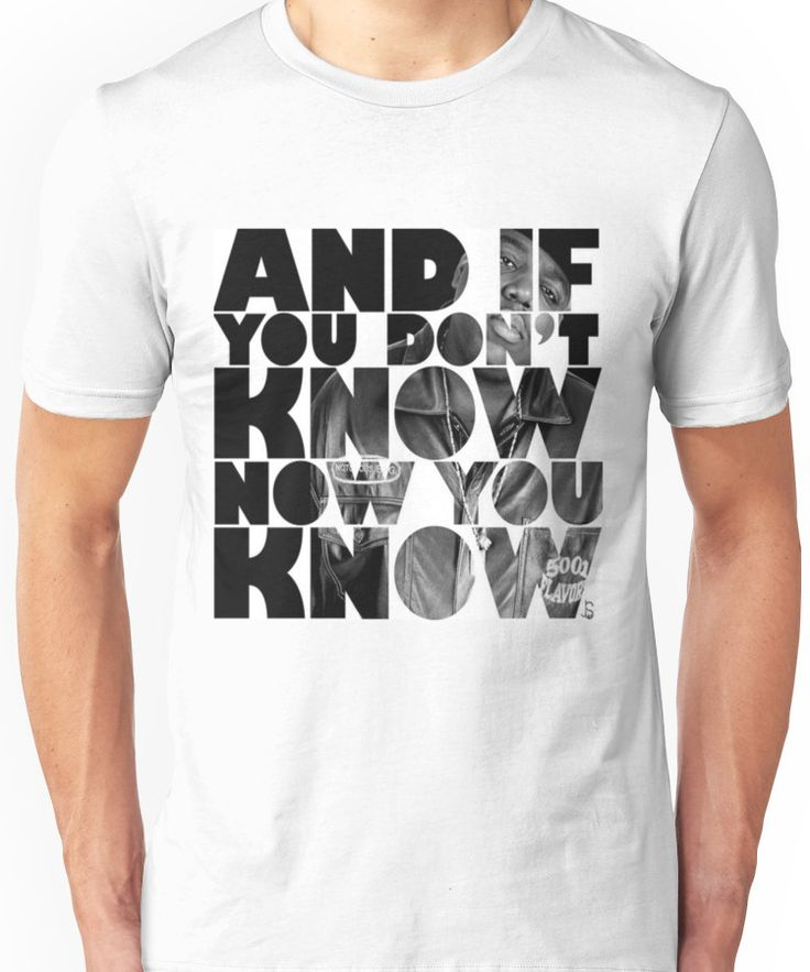 """Notorious Big """"AND IF YOU DON'T KNOW NOW YOU KNOW"""" Unisex T-Shirt"""
