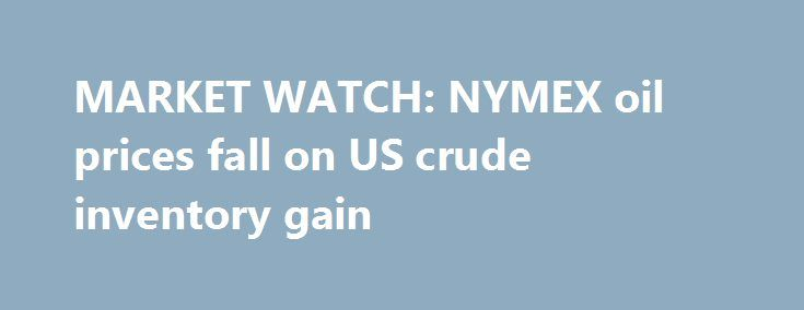 MARKET WATCH: NYMEX oil prices fall on US crude inventory gain https://betiforexcom.livejournal.com/28051953.html  Crude oil prices on the New York market dropped in volatile trading Nov. 8 after a weekly US government inventory report showed a gain in crude supplies and rising production.The post MARKET WATCH: NYMEX oil prices fall on US crude inventory gain appeared first on aroundworld24.com…