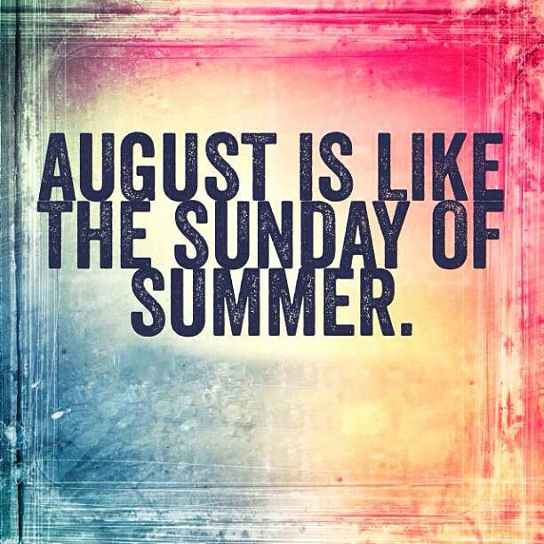Nice August is like the Sunday of Summer. 1