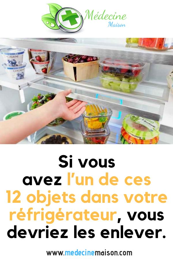 Si vous avez l'un de ces 12 objets dans votre réfrigérateur, vous devriez les enlever