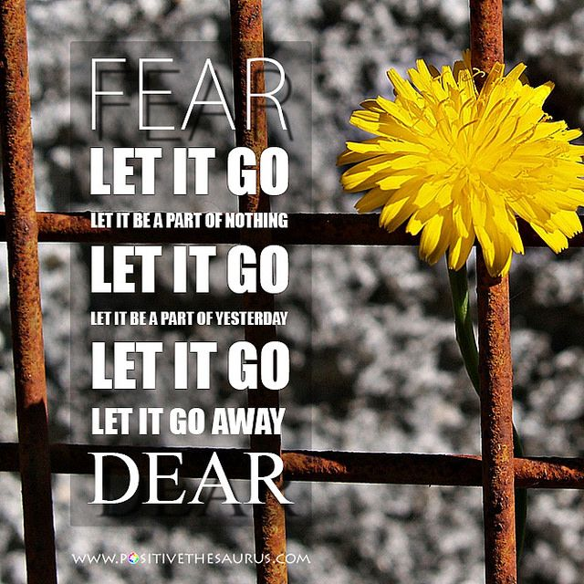 """Fear. Let it go - let it be a part of nothing. Let it go - let it be a part of yesterday. Let it go - let it go away. Dear."" inspirational quote by Juha Salmela www.positivethesaurus.com #quotesaurus #positivesaurus"