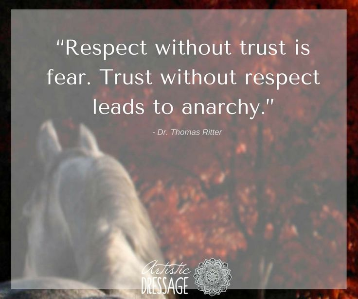 """""""Respect without trust is fear. Trust without respect leads to anarchy."""" - Thomas Ritter artisticdressage.com"""