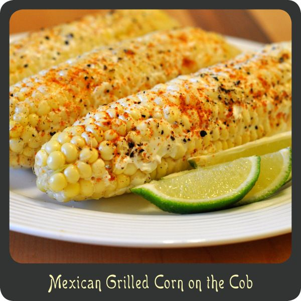 Mexican Grilled Corn on the Cob | Recipes | Pinterest
