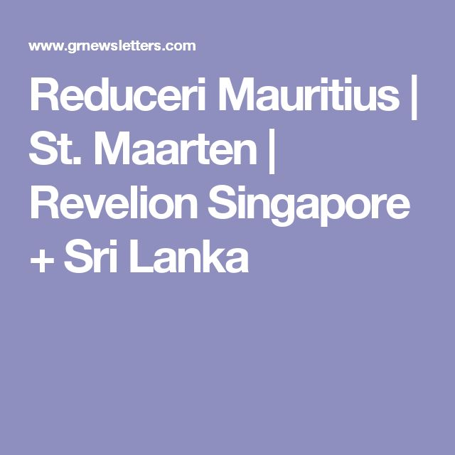 Reduceri Mauritius | St. Maarten | Revelion Singapore + Sri Lanka