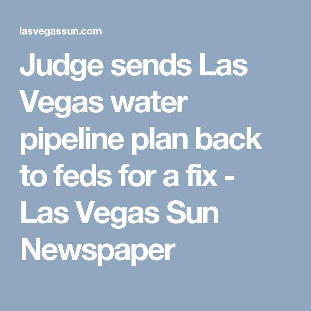 Judge sends Las Vegas water pipeline plan back to feds for a fix - Las Vegas Sun Newspaper