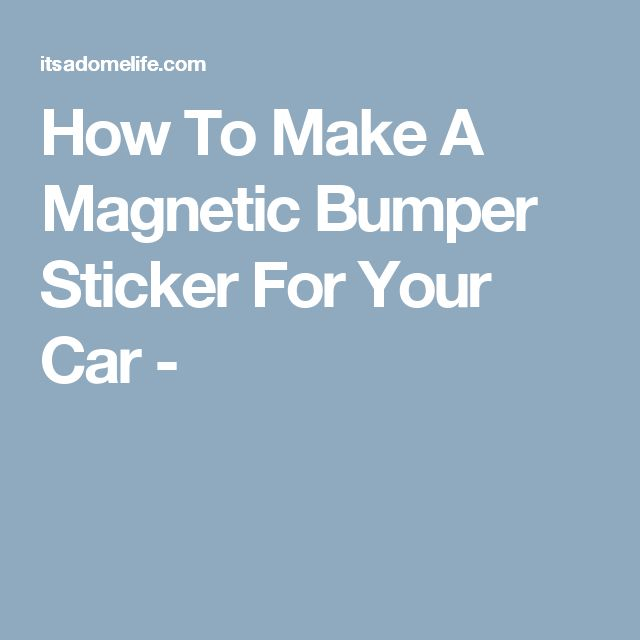 How To Make A Magnetic Bumper Sticker For Your Car -