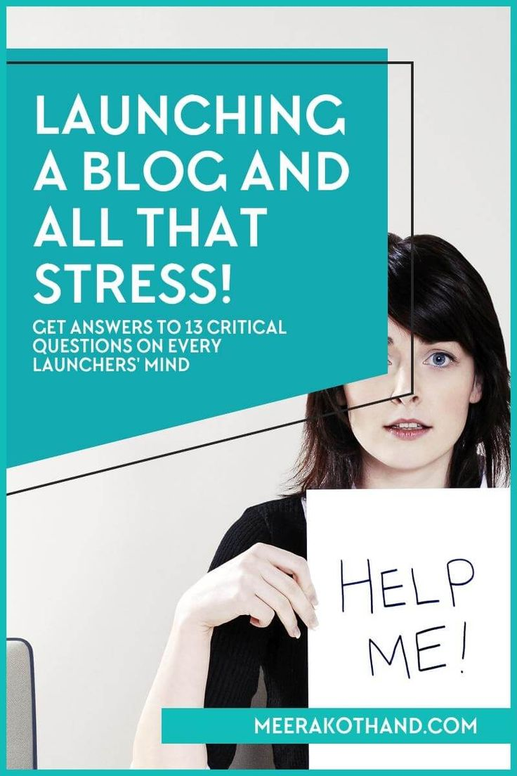 Launching your first blog and all that stress! Get answers to 13 critical questions on every launcher's mind