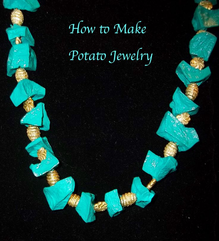 How to Make Potato Jewelry...   Have some potatoes on hand? This Turquoise Potato Bead Necklace from is a great way to use them up! Who would have thought that making jewelry beads would be as easy as peeling a potato? And the turquoise color is always hot and in season!