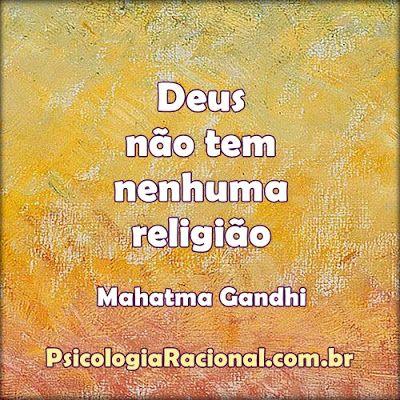 Deus não tem nenhuma religião. Mahatma Gandhi #frases #respeito #ateismo #hinduismo http://www.psicologiaracional.com.br/2016/06/jovens-sem-religiao.html