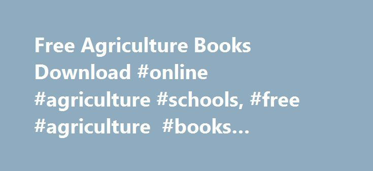 Free Agriculture Books Download #online #agriculture #schools, #free #agriculture #books #download http://colorado.nef2.com/free-agriculture-books-download-online-agriculture-schools-free-agriculture-books-download/  # Free Agriculture Books Master Gardener Manual The University of Arizona Online | NA Pages | English This book provides information on environmentally responsible gardening and landscaping. Topics covered includes: Basic Botany, Physiology, and Environmental Effects on Plant…