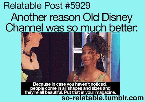 "Reason eleventy billion one that I feel old: Raven is considered ""old Disney channel"". That is ""new Disney channel"", and the BS that's on it now is ""currently super shitty Disney channel""."