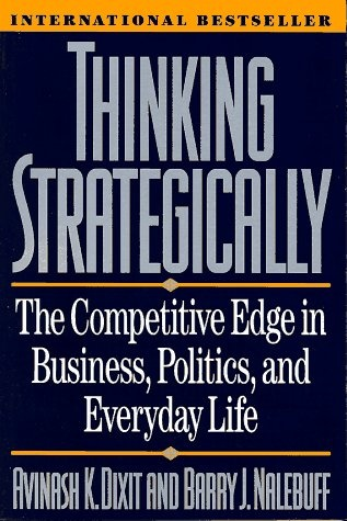Thinking Strategically is a great book for business, politics or even parenting.