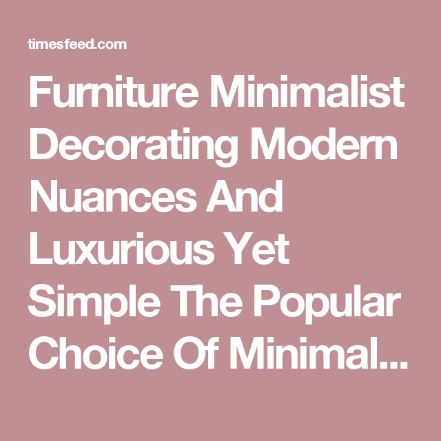 Furniture Minimalist Decorating Modern Nuances And Luxurious Yet Simple The  Popular Choice Of Minimalist Decorating Attic