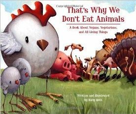 That's Why We Don't Eat Animals. Great kids book.
