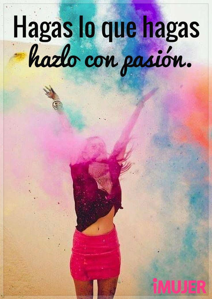 #Frases Hagas lo que hagas, hazlo con #pasión.
