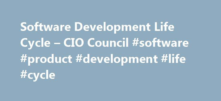 Software Development Life Cycle – CIO Council #software #product #development #life #cycle http://hong-kong.remmont.com/software-development-life-cycle-cio-council-software-product-development-life-cycle/  # A typical software development life cycle begins with requirements. The diagram below shows a waterfall life cycle. Requirements are part of any software development life cycle be it waterfall, rapid application development or Agile. In Agile, the requirements may have a different name…
